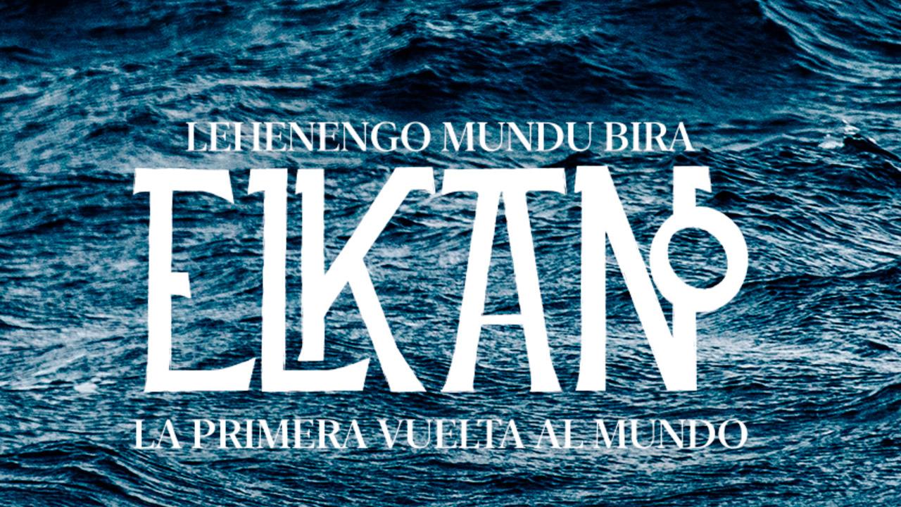 imagen cartel Elkano, la primera vuelta al mundo